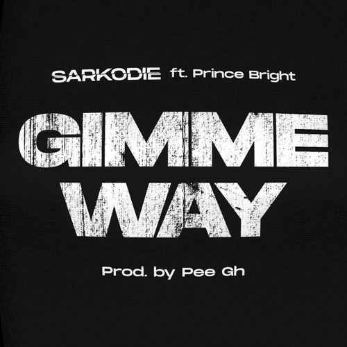 Sarkodie - Gimme Way ft. Prince Bright Buk Bak