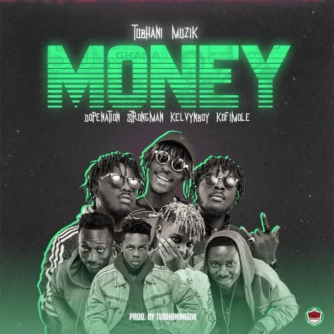 TubhaniMuzik - Money Ft DopeNation, Kelvyn Boy, Kofi Mole & Strongman