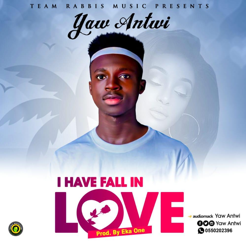Yaw Antwi - I Have Fall In Love (Prod By Eka One)