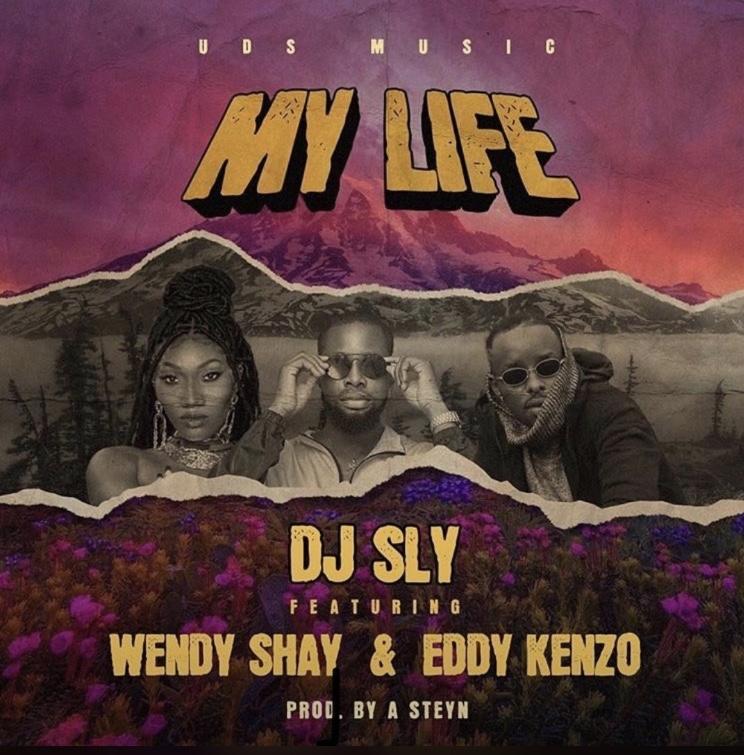 DJ Sly Ft. Wendy Shay x Eddy Kenzo – My Life