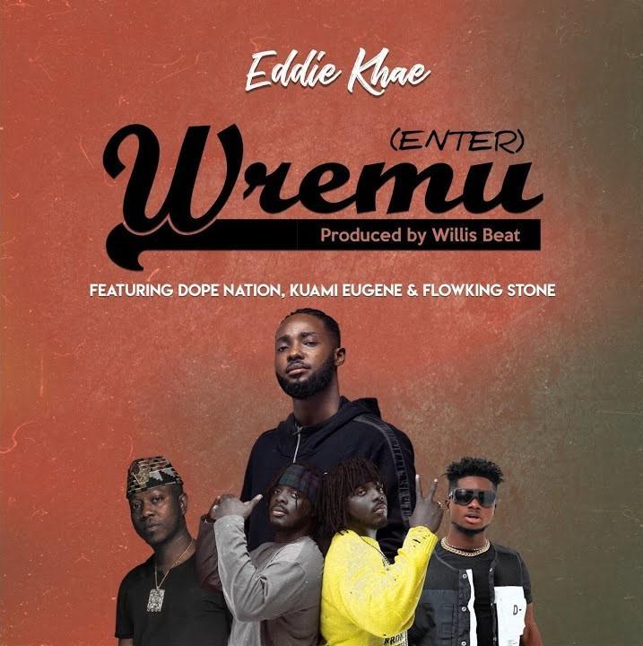 Eddie Khae – Wremu (Enter) ft. DopeNation, Kuami Eugene & Flowking Stone