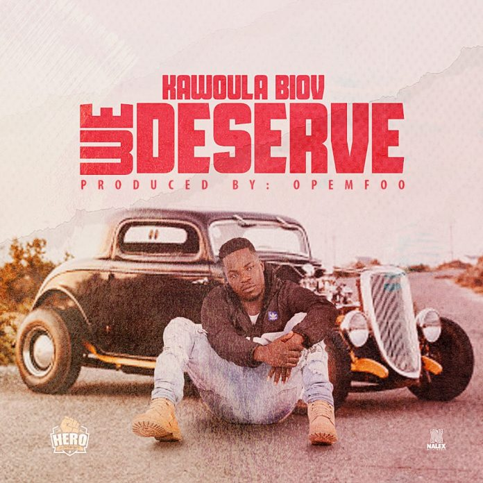 Kawoula Biov - We Deserve (Prod By Opemfoo)