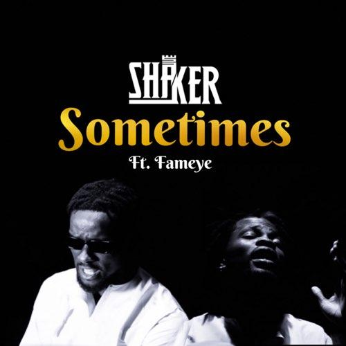 Shaker Ft Fameye – Sometimes
