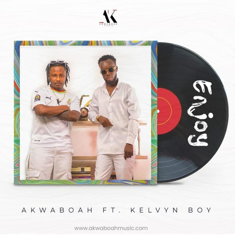 Akwaboah ft. Kelvyn Boy – Enjoy