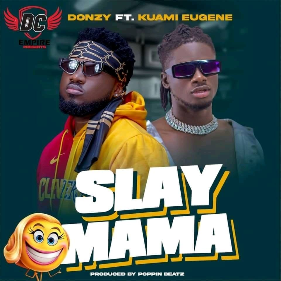 Donzy ft Kuami Eugene – Slay Mama