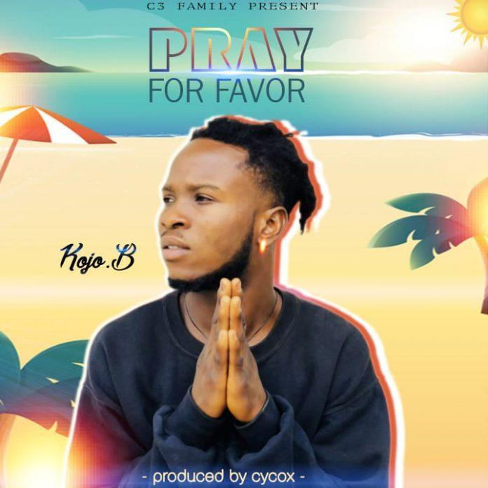 Kojo B - Pray For Favour (Prod By CyCox Beatz)