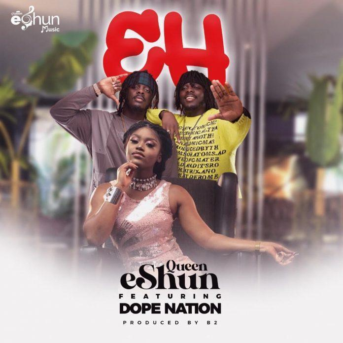 Queen eShun Ft Dopenation - Eh (Prod By B2)