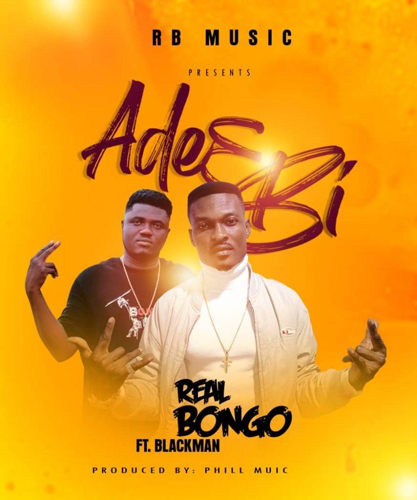Real Bongo Ft Black Man - Ade3 Bi (Prod By Phill Music)