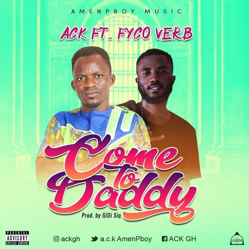 A.C.K Ft Fyco Verb - Come To Daddy (Prod By GiDi Siq)
