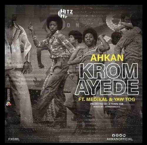 Ahkan ft. Medikal & Yaw Tog – Krom Ay3d3