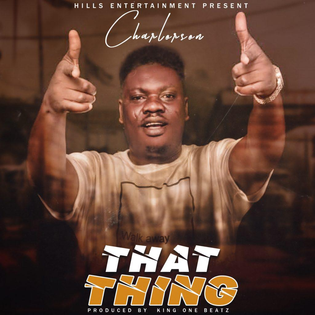 Charlorson - That Thing (Prod By King One Beatz)