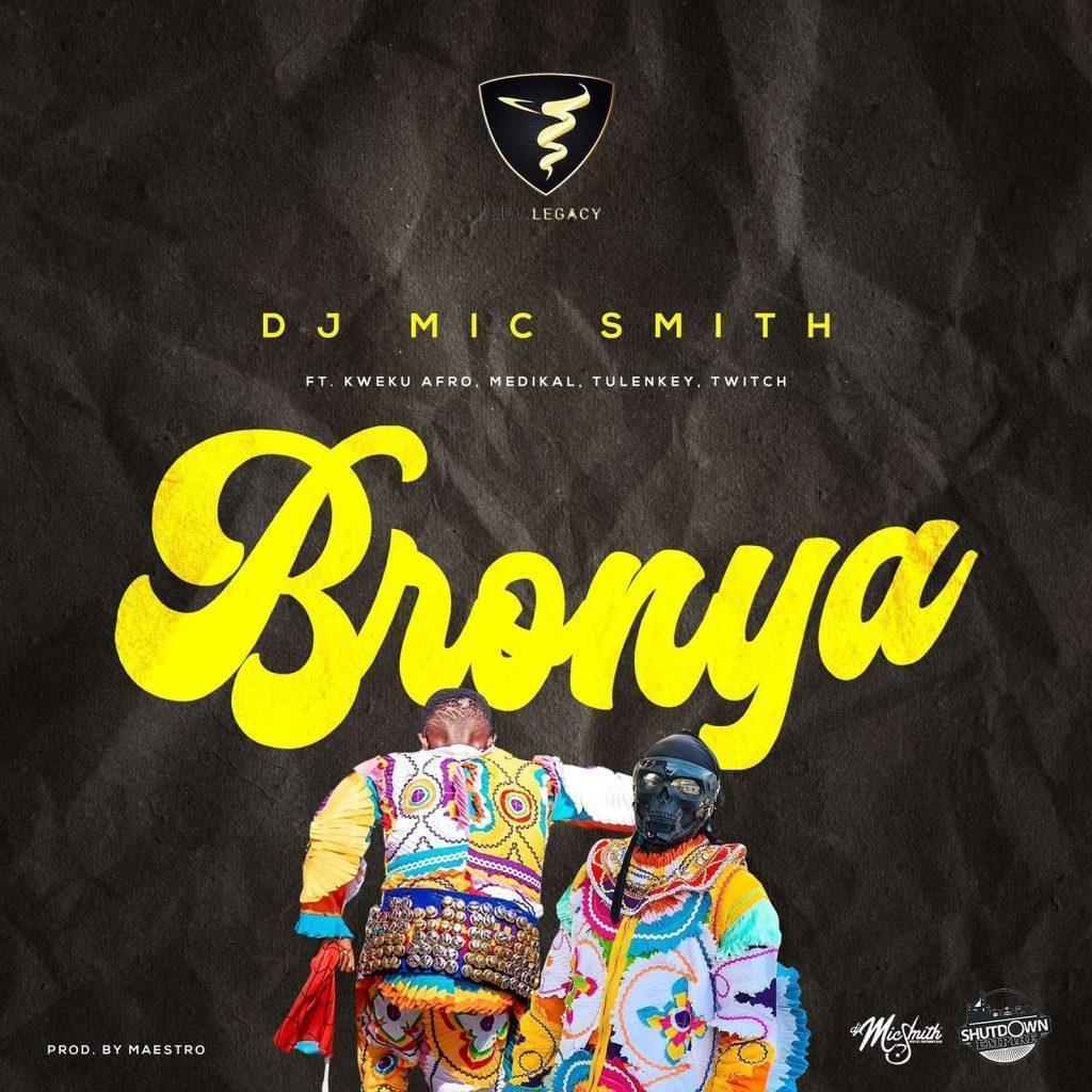 DJ Mic Smith – Bronya Ft Kweku Afro, Medikal, Tulenkey x Twitch