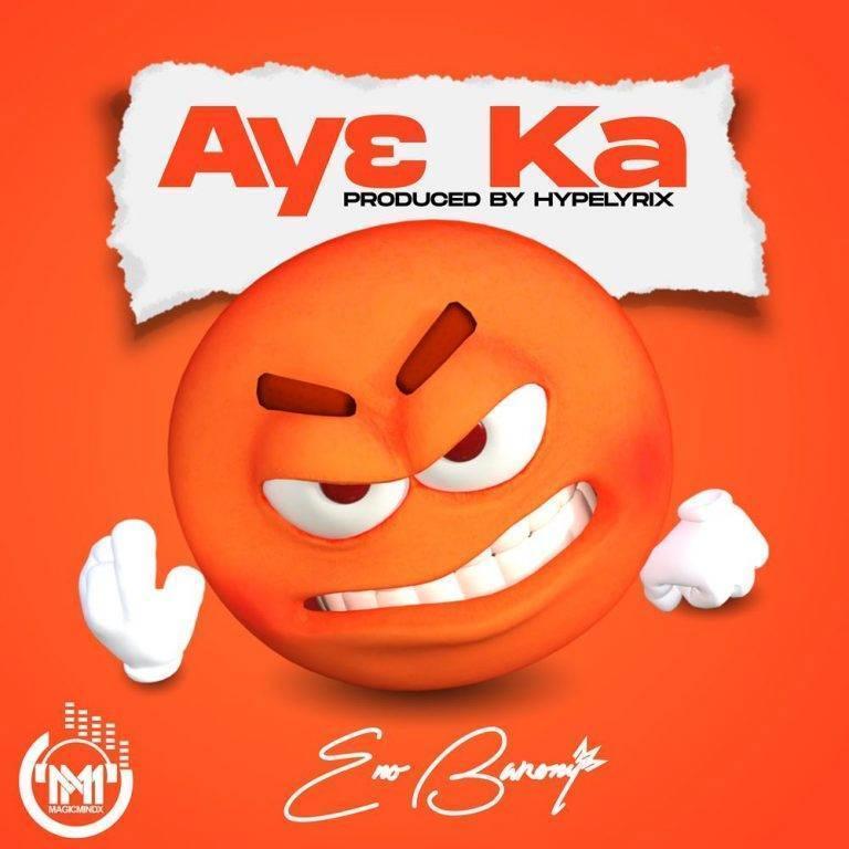 Eno Barony – Ay3 Ka (Prod. By Hypelyrix)