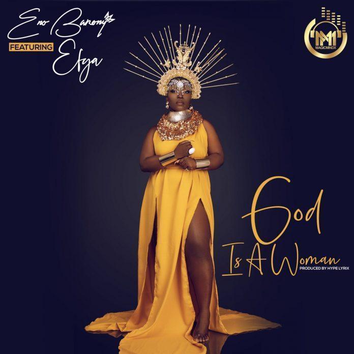 Eno Barony Ft Efya – God Is A Woman