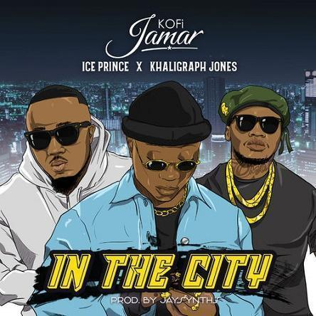 Kofi Jamar Ft Ice Prince x Khaligraph Jones– In The City