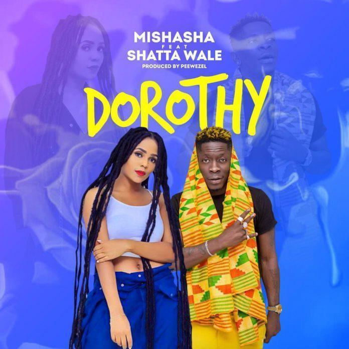 Mishasha Ft Shatta Wale - Dorothy (Prod By Peewezel)