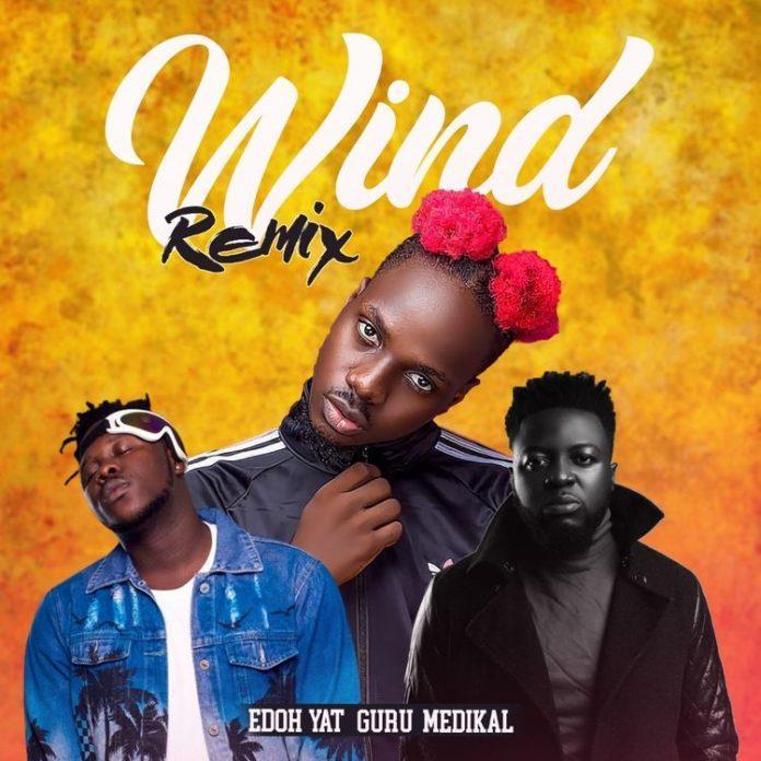 Edoh YAT ft. Medikal & Guru – Wind (Remix)