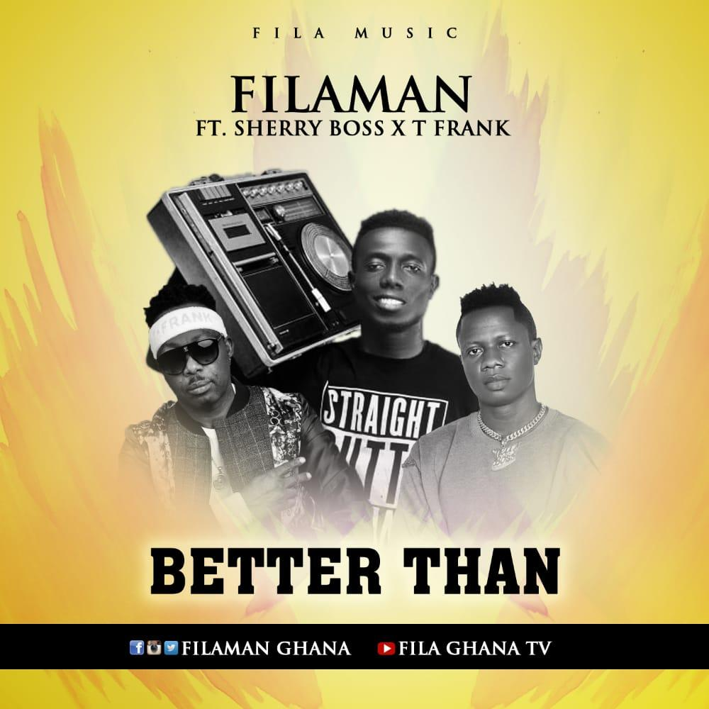 Filaman ft Sherry Boss & T-Frank - Better Than (Prod By Mr.benchie)