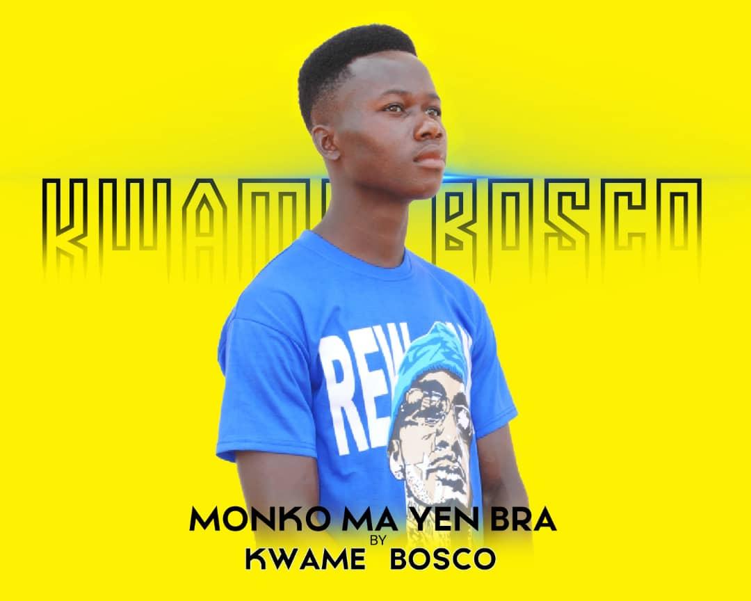 Kwame Bosco - Monko Ma Yen Bra