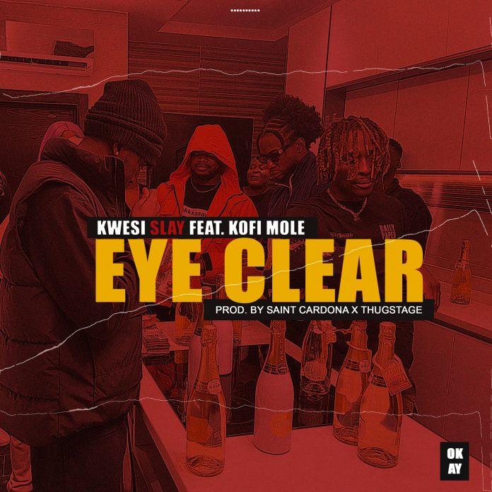 Kwesi Slay Ft. Kofi Mole – Eye Clear