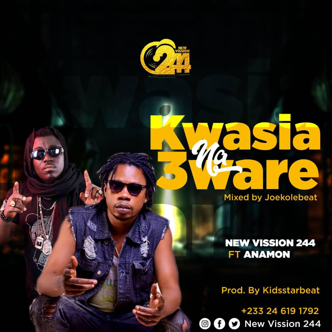 New Vission 244 Ft Anamon - Kwasia Na 3ware (Prod By Joekole Beat)