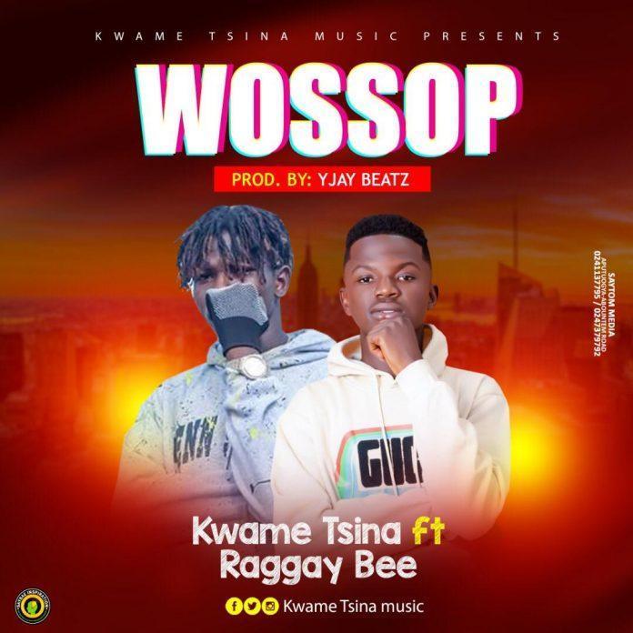 Kwame Tsina Ft Raggay Bee - Wossop (Prod By Yjay Beatz)