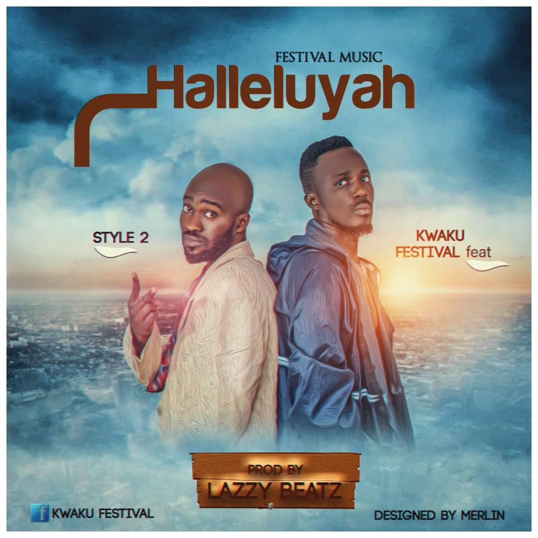 Kweku Festival Ft Style 2 - Halleluyah (Prod By Lazzy Beatz)