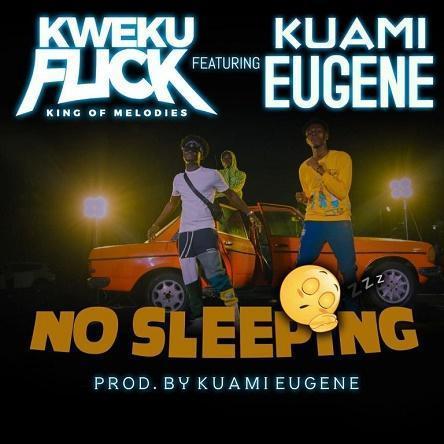 Kweku Flick Ft Kuami Eugene – No Sleeping