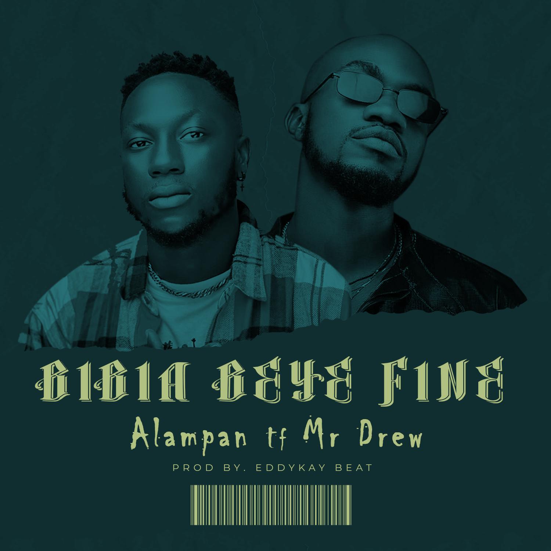 Alampan Ft Mr Drew - Bibia Beye Fine (Prod By EddyKay Beatz)