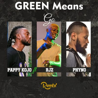 Pappy Kojo Ft Phyno & RJZ - Green Means Go REMIX