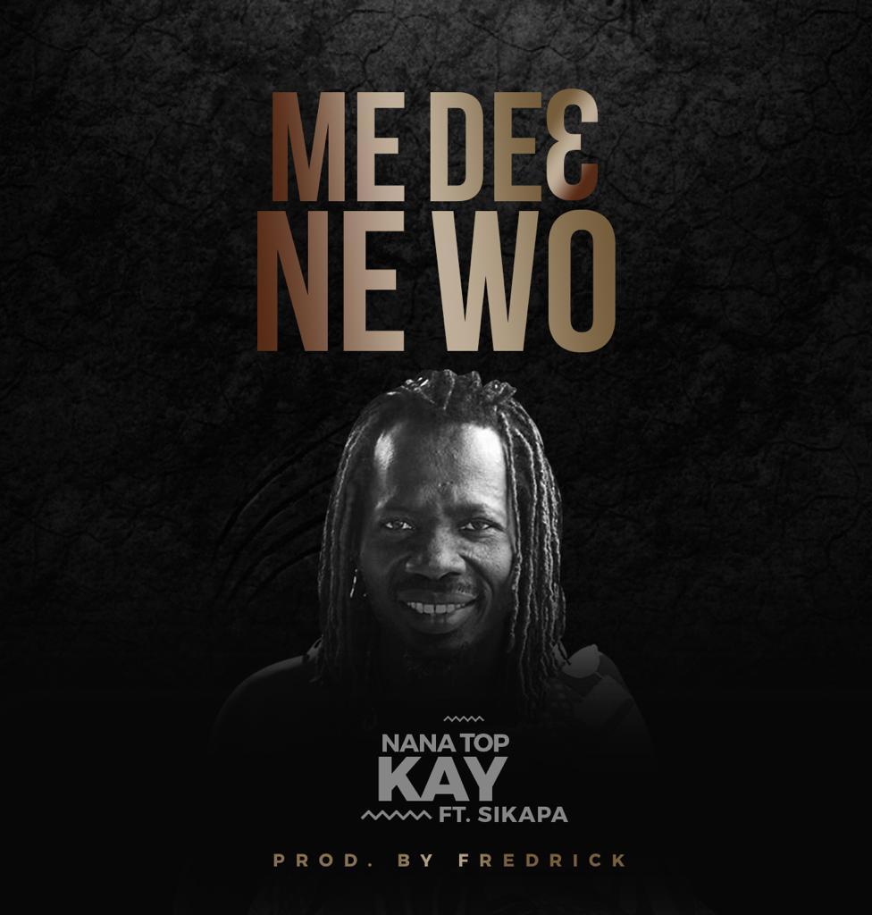Nana Top Kay - Me De3 (Prod. By Freddy)