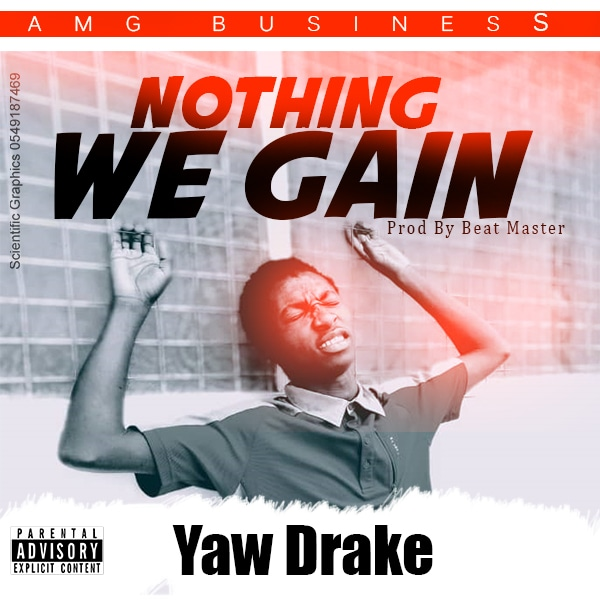 Yaw Drake - Nothing We Gain (Prod By Beat Masta)