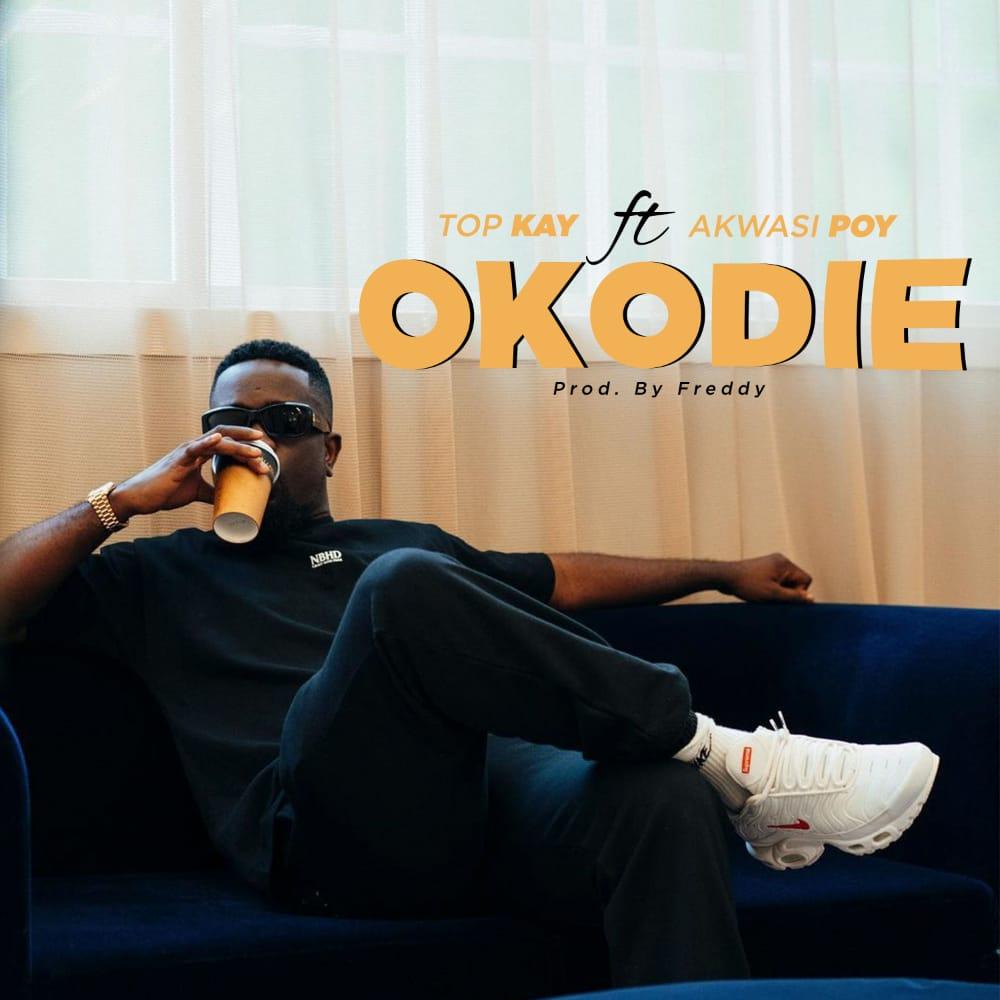 Top Kay Ft Akwasi Poy - Okodie (Prod By Freedy Beatz)