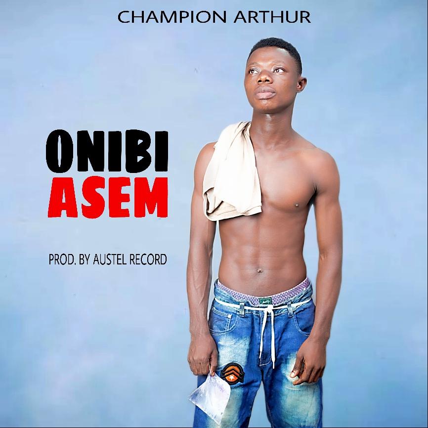 Champion Arthur - Onibi Asem (Prod By Austel Records)