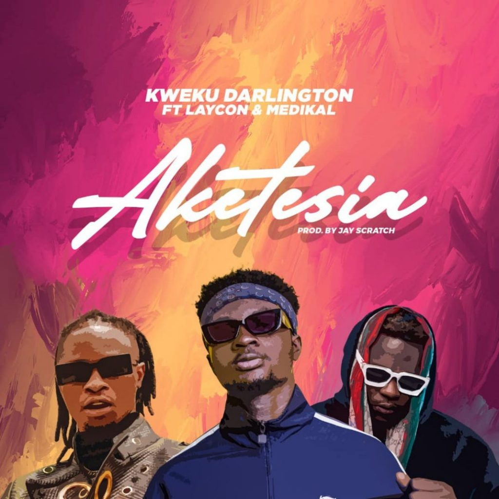 Kweku Darlington ft Medikal & Laycon - Aketesia