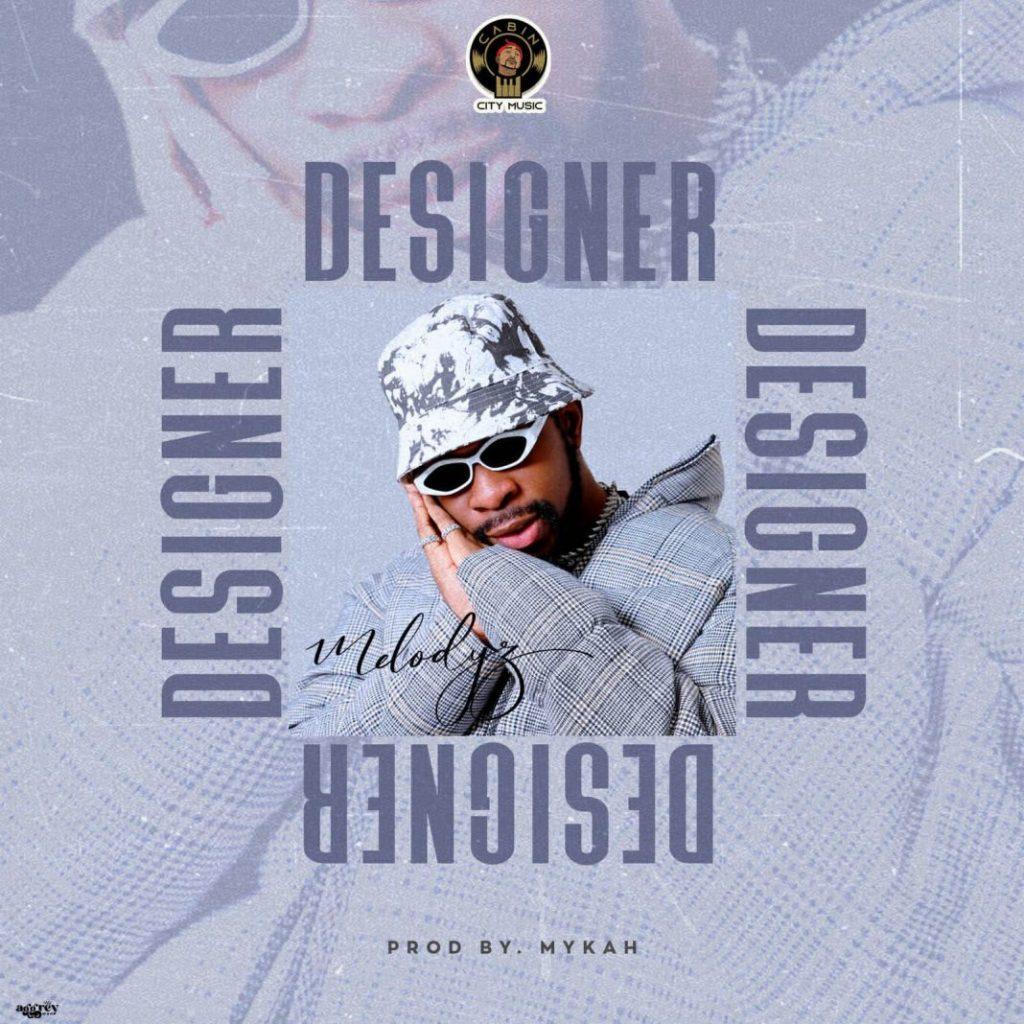 Melodyz - Designer (Prod By Mykah)