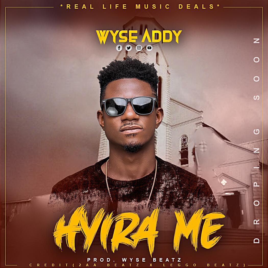 Wyse Addy - Hyira ME (Prod By Wyse Beatz)