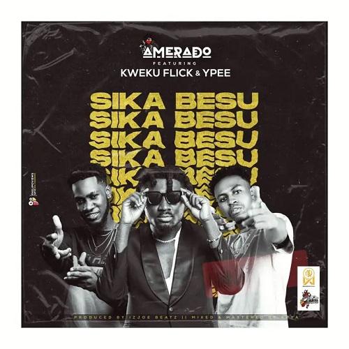 Amerado Ft Kweku Flick & YPee - Sika Besu