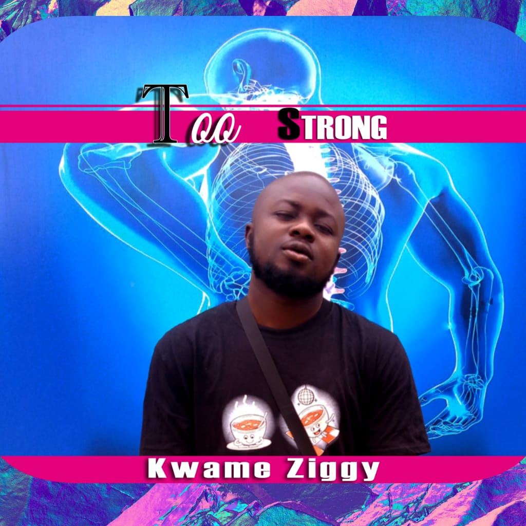 Kwame Ziggy - Too Strong (Prod By Biggie)