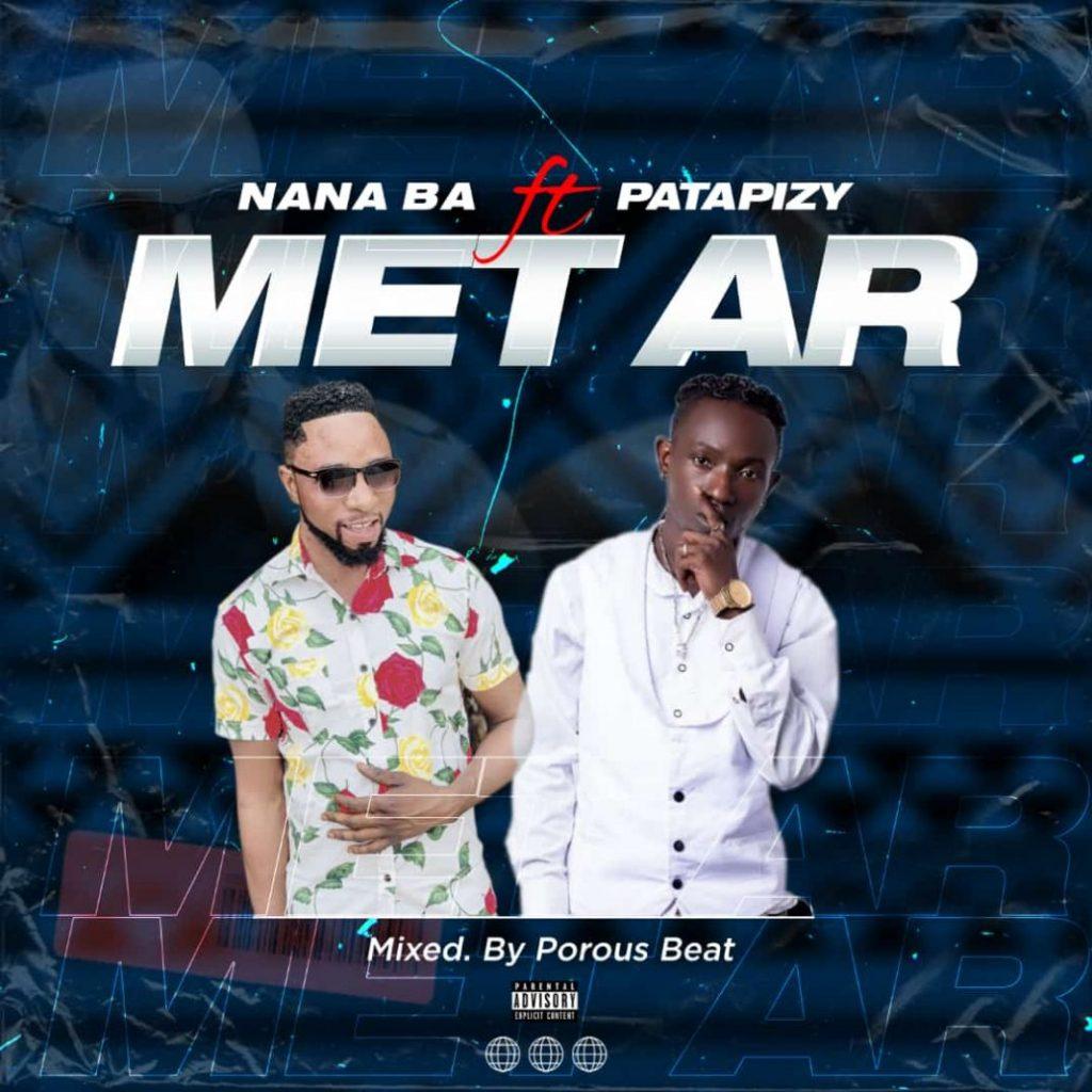 Nana Ba Ft Patapaa - Metar (Prod By Porous Beat)